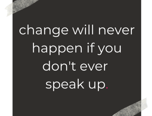 Rule of Life Lesson #101: Speak up.