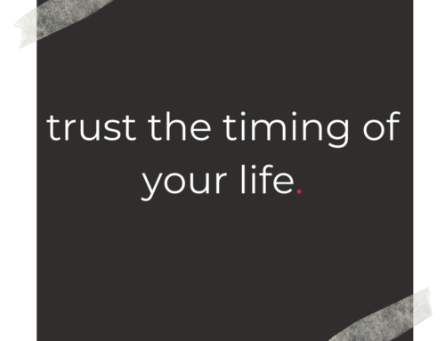 Rule of Life Lesson #102: Trust the timing of your life.