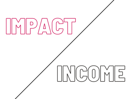 Rule of Life Lesson #131: Impact, then income.